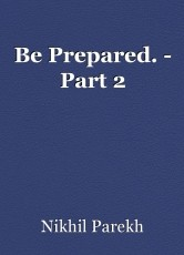 Be Prepared. - Part 2