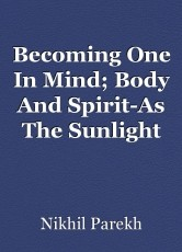 Becoming One In Mind; Body And Spirit-As The Sunlight Kissed