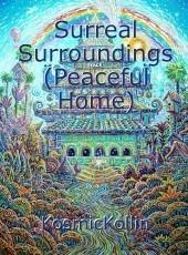 Surreal Surroundings (Peaceful Home)