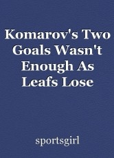 Komarov's Two Goals Wasn't Enough As Leafs Lose Fourth Straight