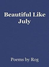 Beautiful Like July