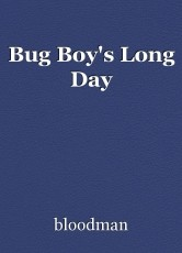 Bug Boy's Long Day