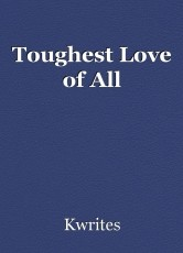 Toughest Love of All