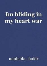 Im bliding in my heart war