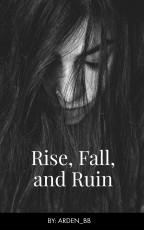 Rise, Fall, and Ruin