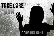 TAKE CARE, MOM