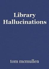 Library Hallucinations
