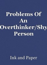 Problems Of An Overthinker/Shy Person