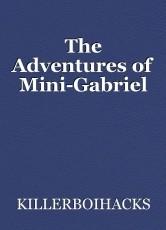 The Adventures of Mini-Gabriel