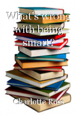 What's wrong with being smart?