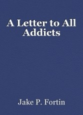 A Letter to All Addicts