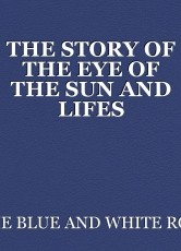THE STORY OF THE EYE OF THE SUN AND LIFES INFINITE DIVINE PHYSICAL AND SPIRITUAL IMMORTAL BEINGS