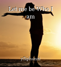Let me be Who I am