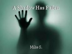 A Shadow Has Fallen