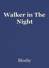 Walker in The Night