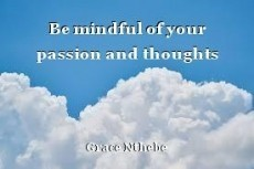Be mindful of your passion and thoughts