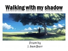 Walking with my Shadow
