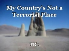 My Country's Not a Terrorist Place
