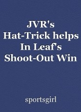 JVR's Hat-Trick helps In Leaf's Shoot-Out Win