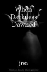 When Darkness Dawned