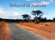 Delayed in Nairobi