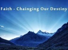Faith - Changing Our Destiny