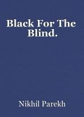 Black For The  Blind.