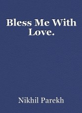 Bless Me With Love.