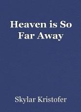 Heaven is So Far Away