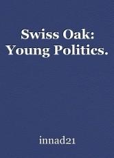 Swiss Oak: Young Politics.