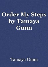 Order My Steps by Tamaya Gunn