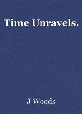 Time Unravels.