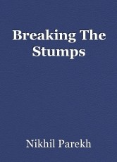 Breaking The Stumps