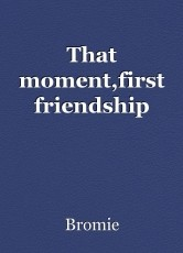 That moment,first friendship