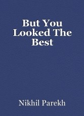 But You Looked The Best
