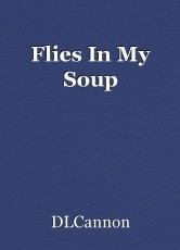 Flies In My Soup