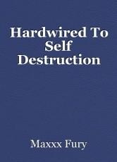 Hardwired To Self Destruction