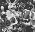 The One President Who Hates Kids