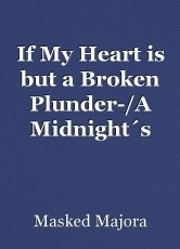 If My Heart is but a Broken Plunder-/A Midnight´s Quarrel