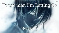 To the man I'm Letting Go