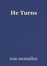 He Turns