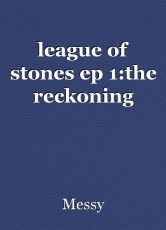 league of stones ep 1:the reckoning