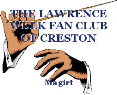THE LAWRENCE WELK FAN CLUB OF CRESTON