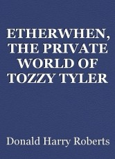 ETHERWHEN, THE PRIVATE WORLD OF TOZZY TYLER
