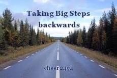 Taking Big Steps backwards