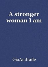 A stronger woman I am