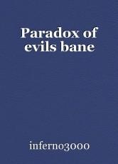 Paradox of evils bane