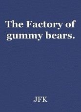 The Factory of gummy bears.