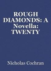 ROUGH DIAMONDS: A Novella: TWENTY