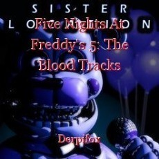 Five Nights At Freddy's 5: The Blood Tracks